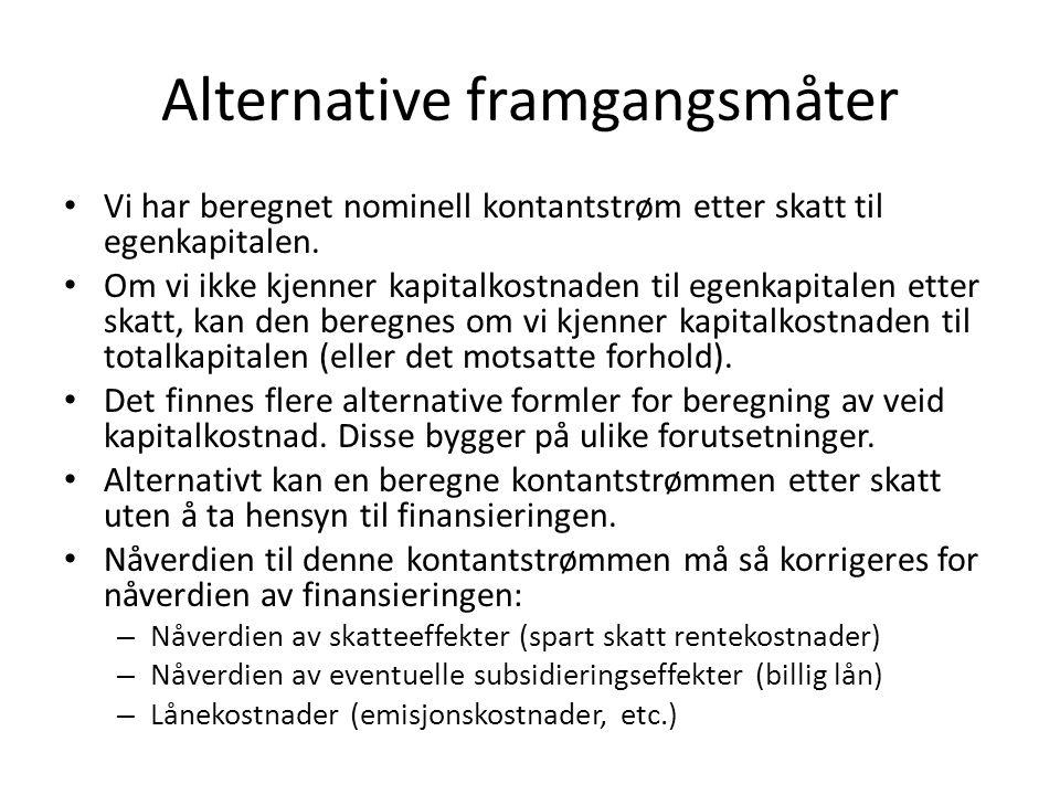 Alternative framgangsmåter • Vi har beregnet nominell kontantstrøm etter skatt til egenkapitalen. • Om vi ikke kjenner kapitalkostnaden til egenkapita