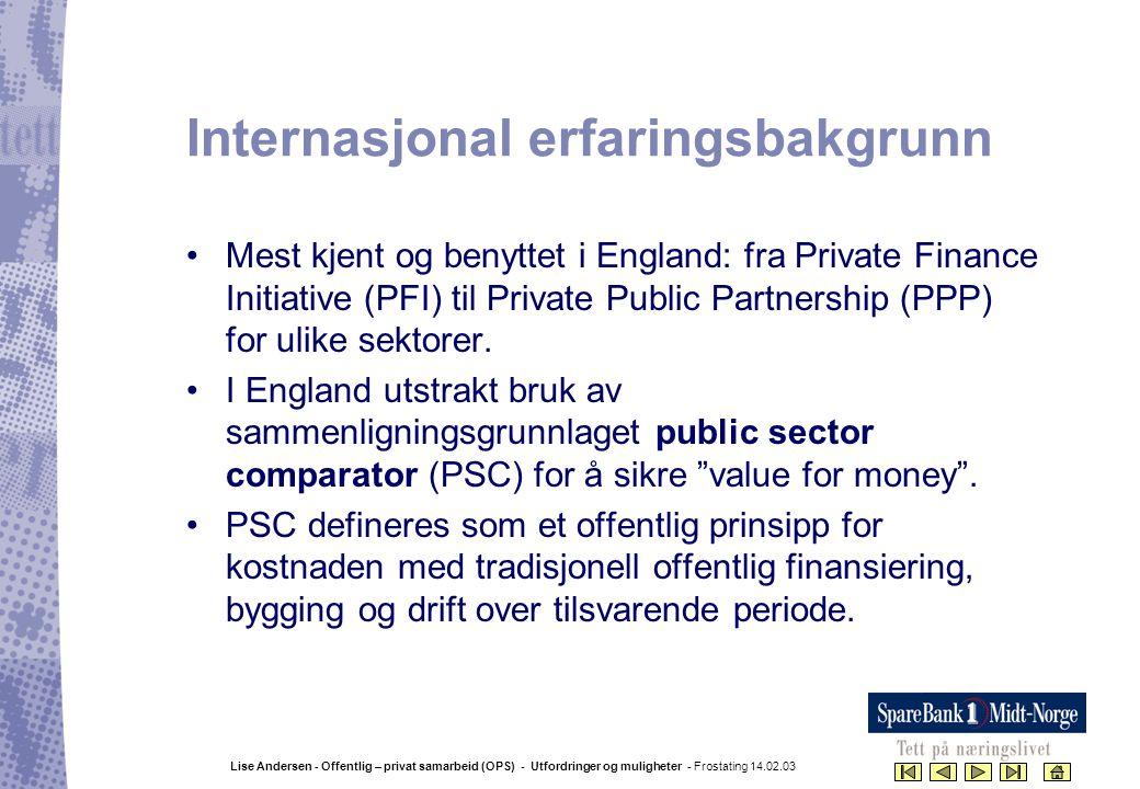 Lise Andersen - Offentlig – privat samarbeid (OPS) - Utfordringer og muligheter - Frostating 14.02.03 Internasjonal erfaringsbakgrunn •Mest kjent og b