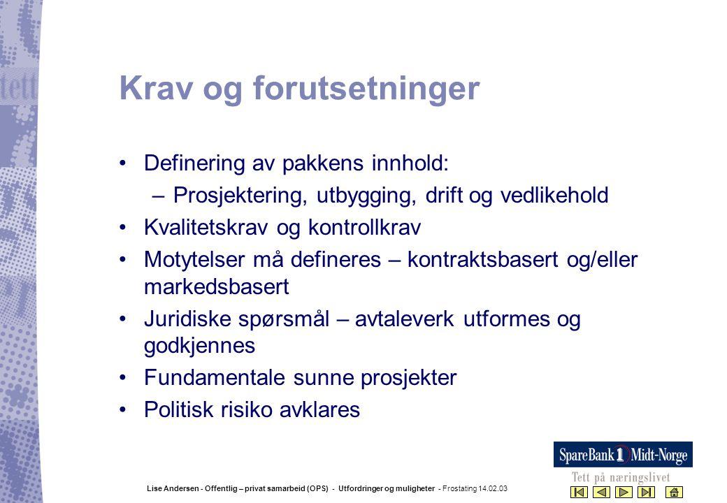 Lise Andersen - Offentlig – privat samarbeid (OPS) - Utfordringer og muligheter - Frostating 14.02.03 Krav og forutsetninger •Definering av pakkens in