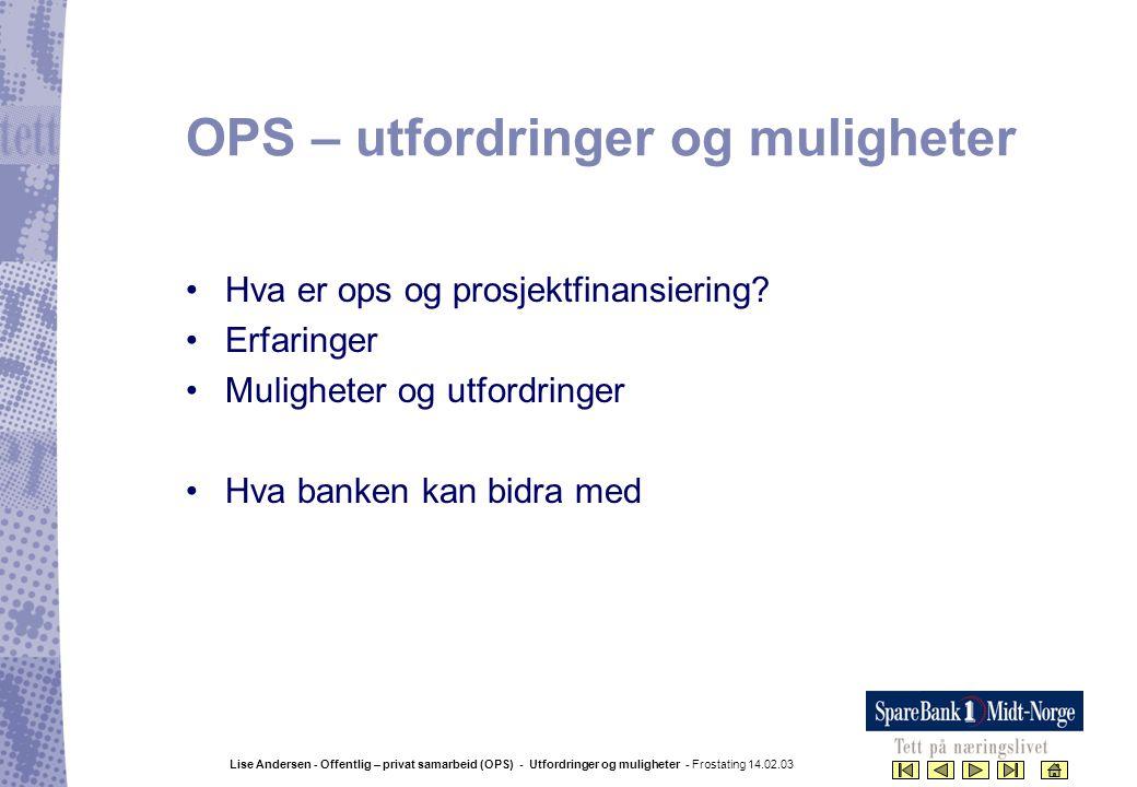 Lise Andersen - Offentlig – privat samarbeid (OPS) - Utfordringer og muligheter - Frostating 14.02.03 OPS – utfordringer og muligheter •Hva er ops og