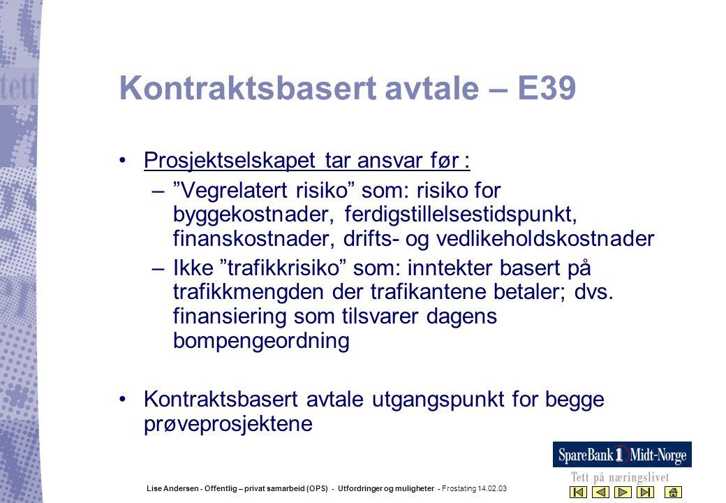 Lise Andersen - Offentlig – privat samarbeid (OPS) - Utfordringer og muligheter - Frostating 14.02.03 Kontraktsbasert avtale – E39 •Prosjektselskapet