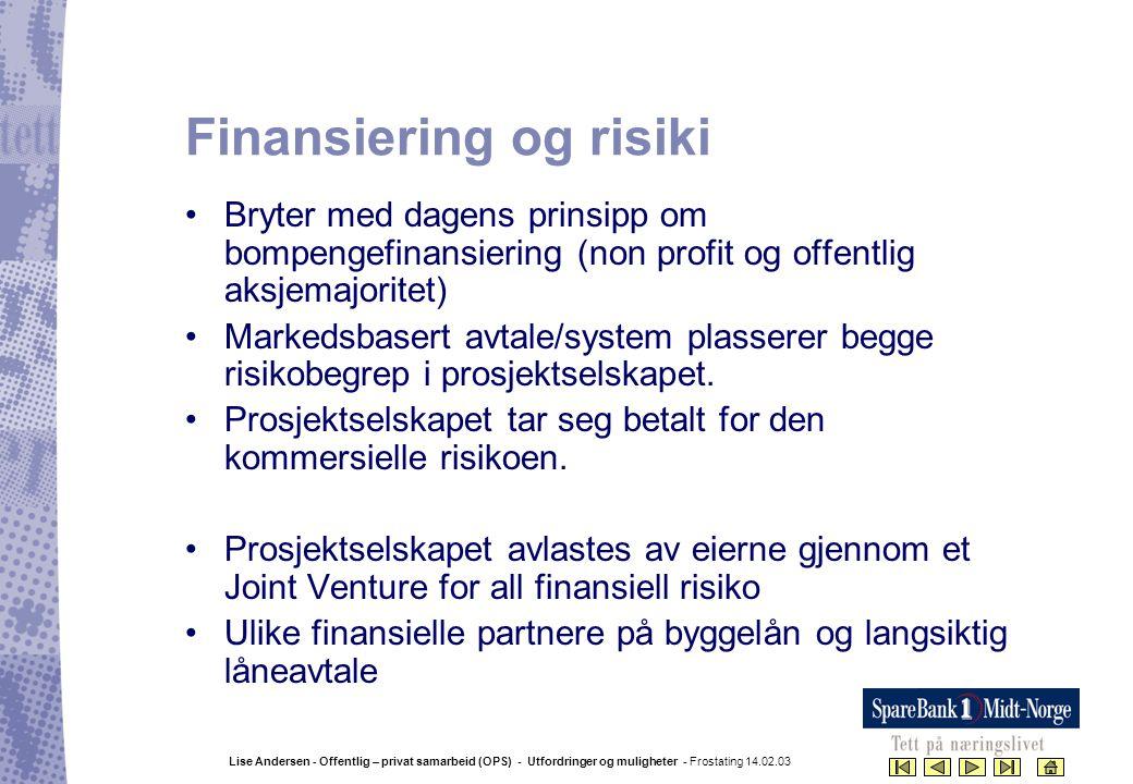 Lise Andersen - Offentlig – privat samarbeid (OPS) - Utfordringer og muligheter - Frostating 14.02.03 Finansiering og risiki •Bryter med dagens prinsi