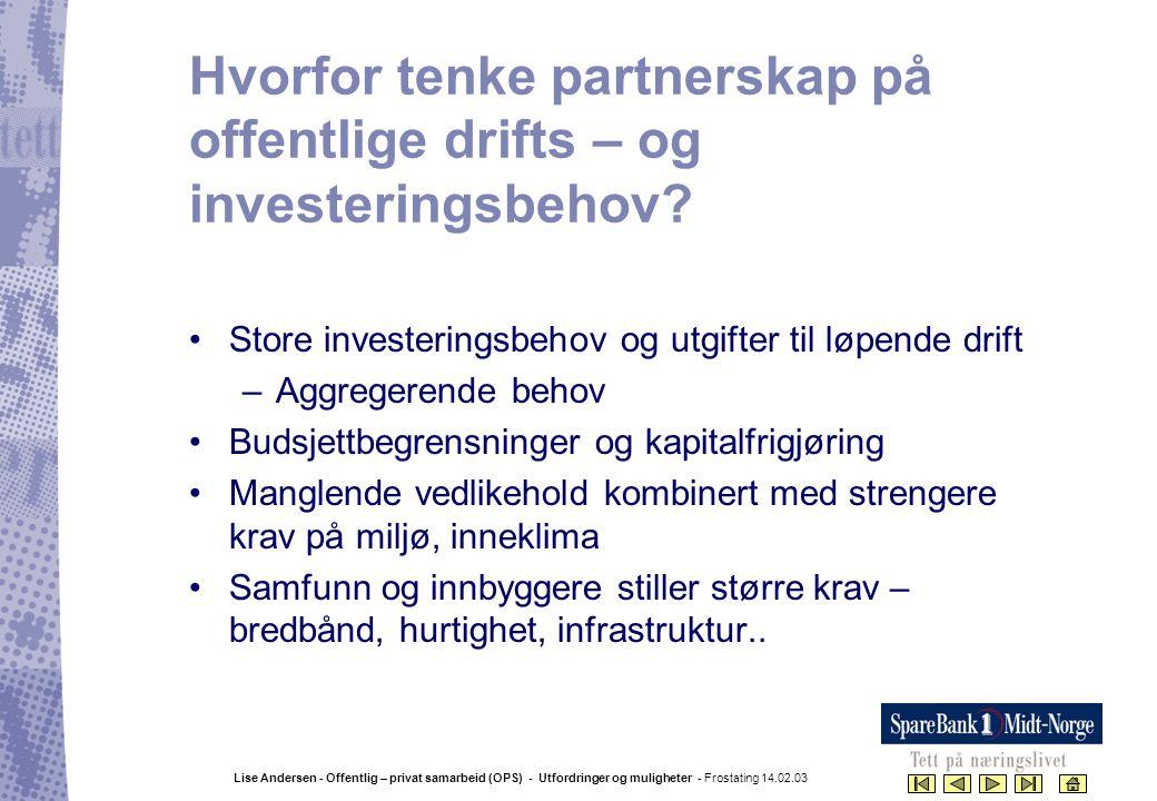 Lise Andersen - Offentlig – privat samarbeid (OPS) - Utfordringer og muligheter - Frostating 14.02.03 Hvorfor tenke partnerskap på offentlige drifts –