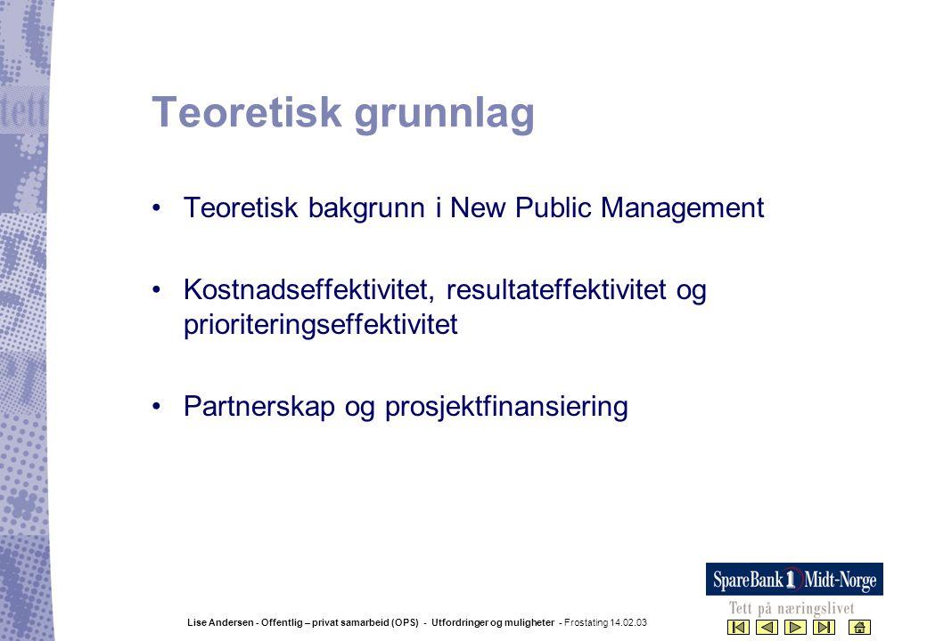 Lise Andersen - Offentlig – privat samarbeid (OPS) - Utfordringer og muligheter - Frostating 14.02.03 Teoretisk grunnlag •Teoretisk bakgrunn i New Pub