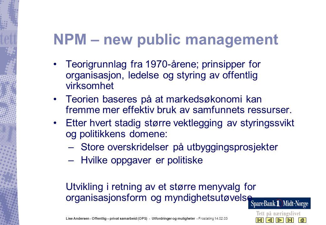 Lise Andersen - Offentlig – privat samarbeid (OPS) - Utfordringer og muligheter - Frostating 14.02.03 NPM – new public management •Teorigrunnlag fra 1