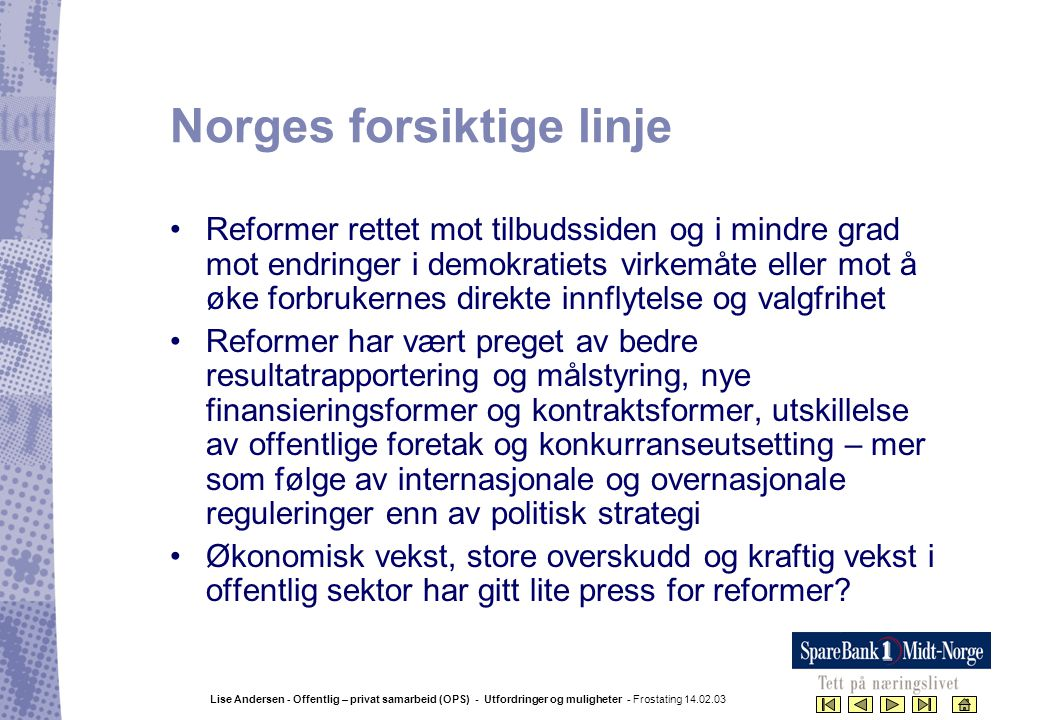 Lise Andersen - Offentlig – privat samarbeid (OPS) - Utfordringer og muligheter - Frostating 14.02.03 Internasjonal erfaringsbakgrunn •Mest kjent og benyttet i England: fra Private Finance Initiative (PFI) til Private Public Partnership (PPP) for ulike sektorer.
