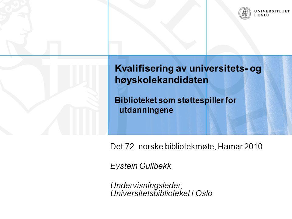Kvalifisering av universitets- og høyskolekandidaten Biblioteket som støttespiller for utdanningene Det 72.