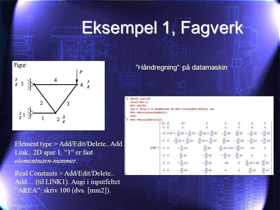 """Eksempel 1, Fagverk Element type > Add/Edit/Delete.. Add.. Link.. 2D spar 1. """"1"""" er fast elementnavn-nummer. Real Constants > Add/Edit/Delete.. Add… ("""