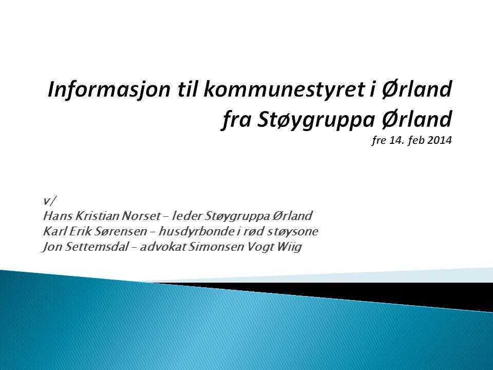 • Om Støygruppa Ørland (HKN) • Juridiske betraktninger (JS) • Landbruket i rød støysone (KES) • Prosjekt «F-35 - vår gode nabo» (HKN) • Evt spørsmål …..