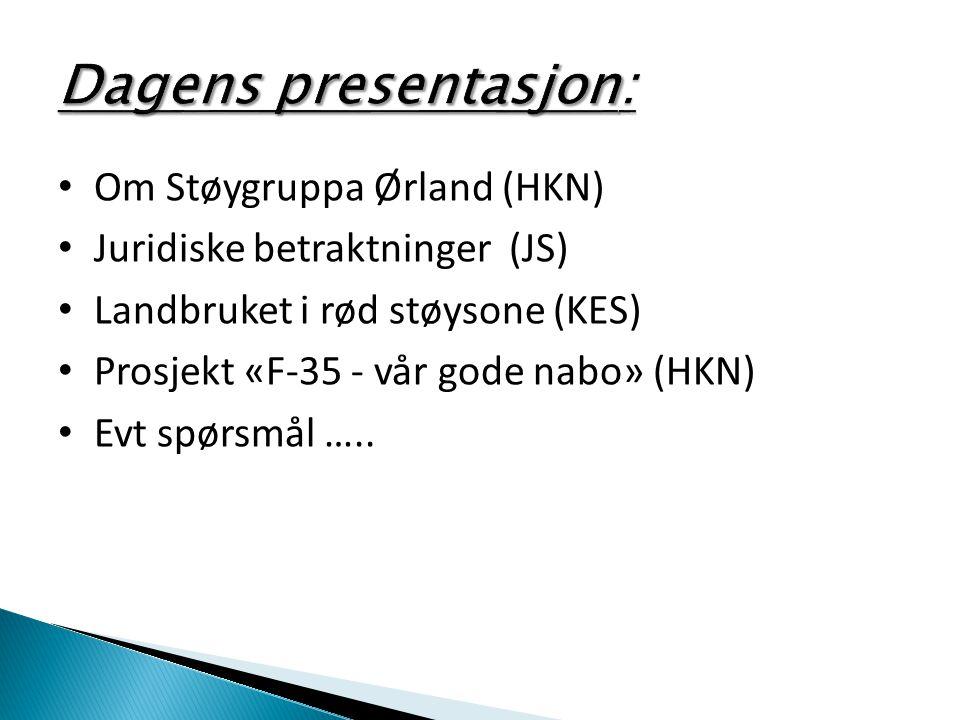 • Om Støygruppa Ørland (HKN) • Juridiske betraktninger (JS) • Landbruket i rød støysone (KES) • Prosjekt «F-35 - vår gode nabo» (HKN) • Evt spørsmål …