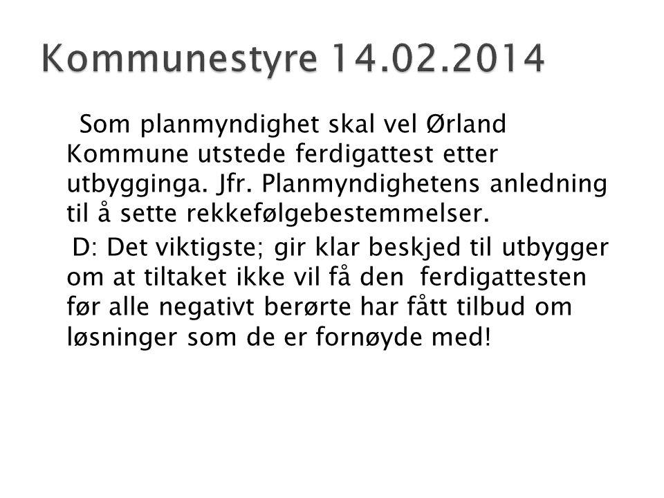 Som planmyndighet skal vel Ørland Kommune utstede ferdigattest etter utbygginga. Jfr. Planmyndighetens anledning til å sette rekkefølgebestemmelser. D