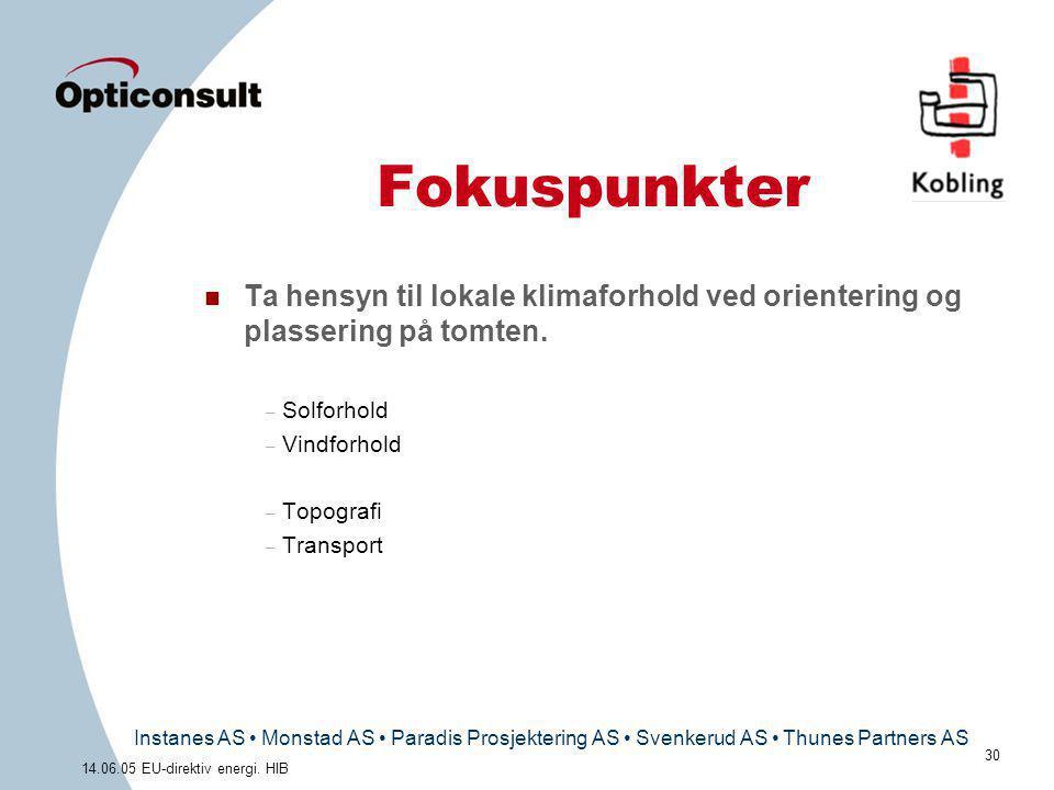 Instanes AS • Monstad AS • Paradis Prosjektering AS • Svenkerud AS • Thunes Partners AS 30 14.06.05 EU-direktiv energi. HIB Fokuspunkter n Ta hensyn t