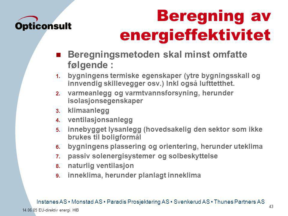Instanes AS • Monstad AS • Paradis Prosjektering AS • Svenkerud AS • Thunes Partners AS 43 14.06.05 EU-direktiv energi. HIB Beregning av energieffekti
