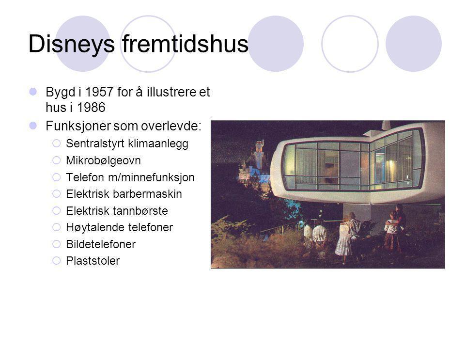 Disneys fremtidshus  Bygd i 1957 for å illustrere et hus i 1986  Funksjoner som overlevde:  Sentralstyrt klimaanlegg  Mikrobølgeovn  Telefon m/minnefunksjon  Elektrisk barbermaskin  Elektrisk tannbørste  Høytalende telefoner  Bildetelefoner  Plaststoler