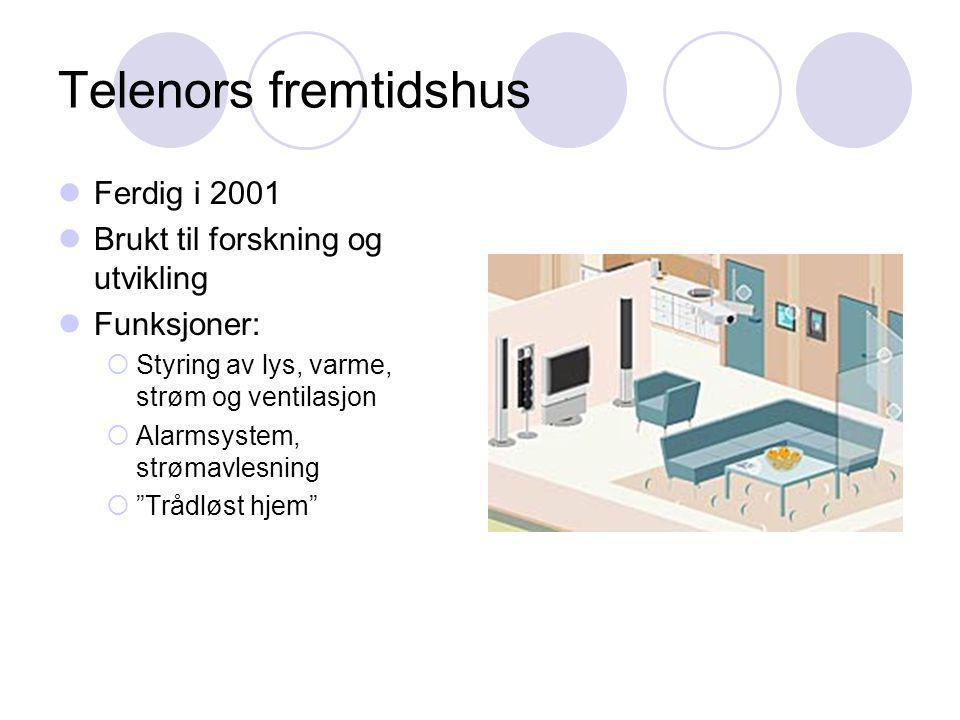 Telenors fremtidshus  Ferdig i 2001  Brukt til forskning og utvikling  Funksjoner:  Styring av lys, varme, strøm og ventilasjon  Alarmsystem, strømavlesning  Trådløst hjem