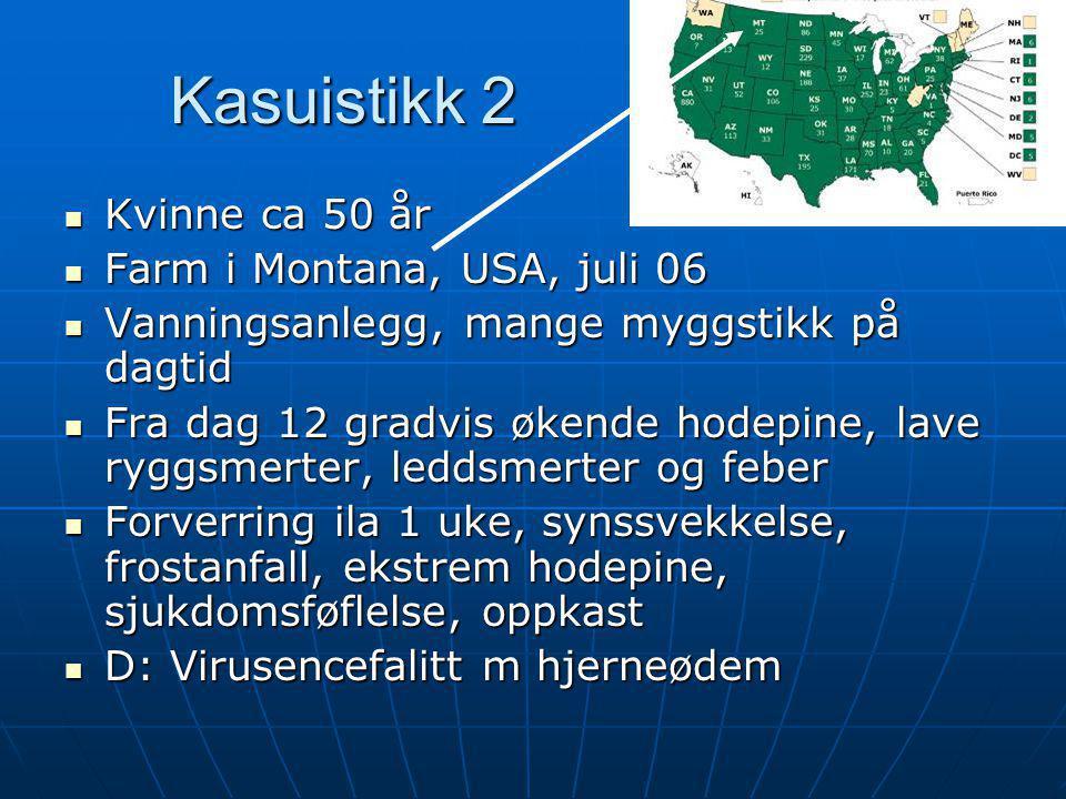 Kasuistikk 2  Kvinne ca 50 år  Farm i Montana, USA, juli 06  Vanningsanlegg, mange myggstikk på dagtid  Fra dag 12 gradvis økende hodepine, lave r