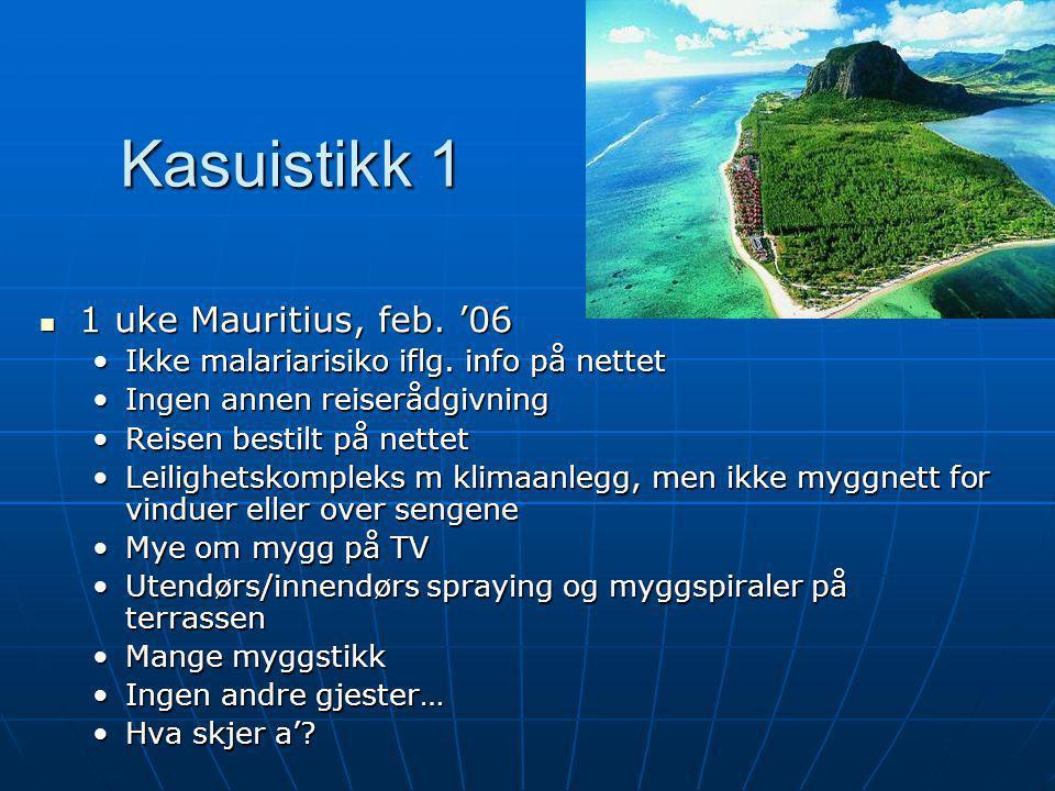 Kasuistikk 1  1 uke Mauritius, feb. '06 •Ikke malariarisiko iflg. info på nettet •Ingen annen reiserådgivning •Reisen bestilt på nettet •Leilighetsko