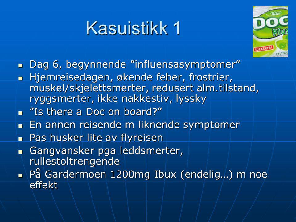 """Kasuistikk 1  Dag 6, begynnende """"influensasymptomer""""  Hjemreisedagen, økende feber, frostrier, muskel/skjelettsmerter, redusert alm.tilstand, ryggsm"""