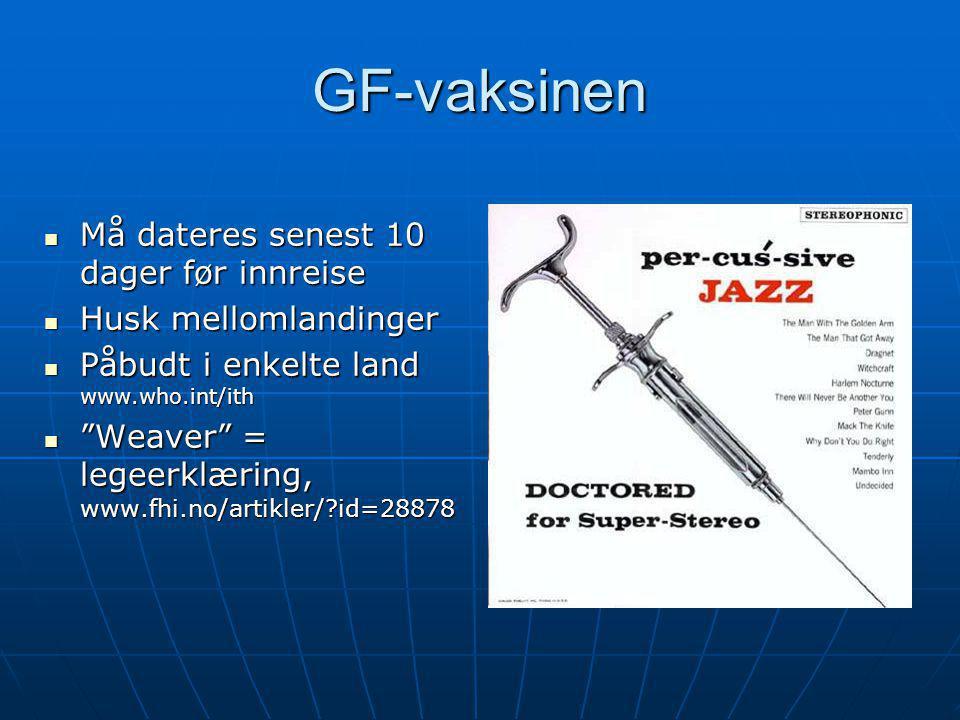 """GF-vaksinen  Må dateres senest 10 dager før innreise  Husk mellomlandinger  Påbudt i enkelte land www.who.int/ith  """"Weaver"""" = legeerklæring, www.f"""