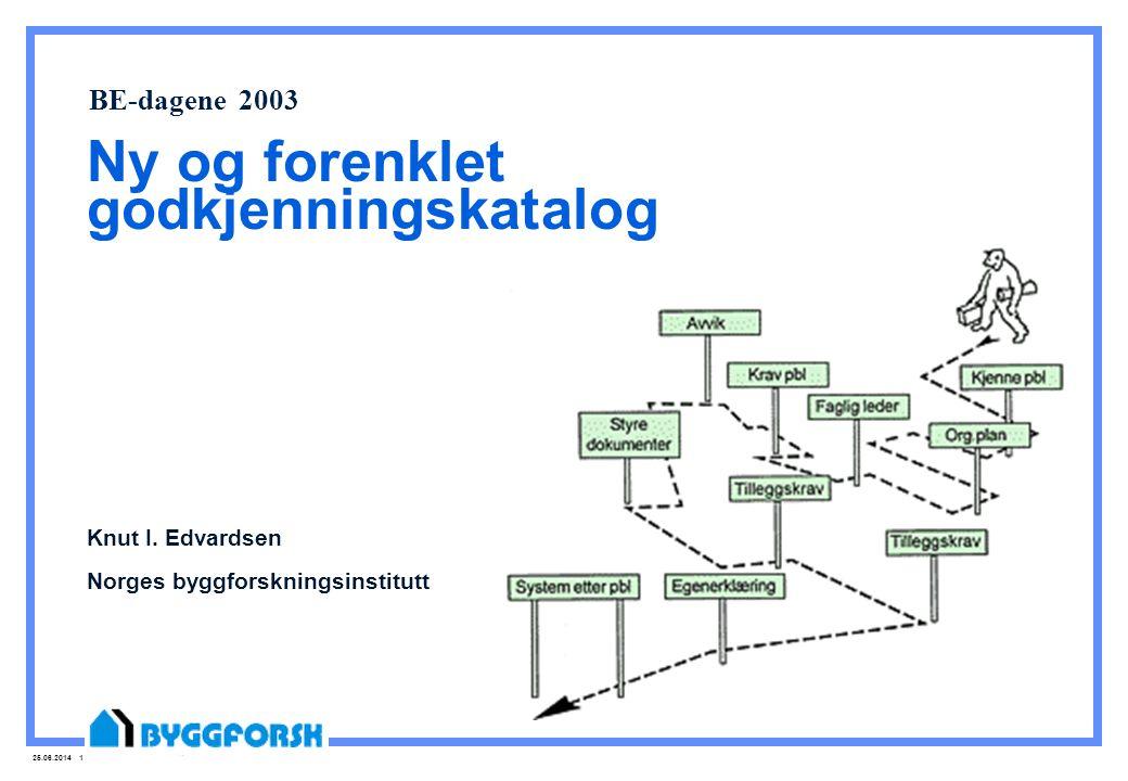 25.06.2014 1 BE-dagene 2003 Ny og forenklet godkjenningskatalog Knut I. Edvardsen Norges byggforskningsinstitutt