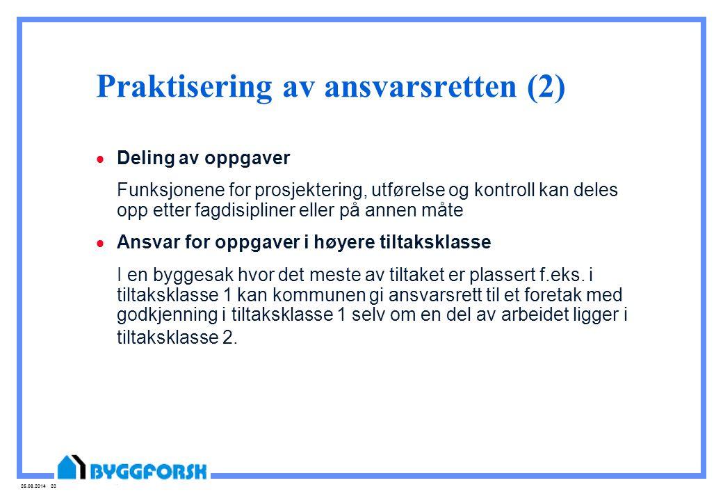 25.06.2014 23 Praktisering av ansvarsretten (2)  Deling av oppgaver Funksjonene for prosjektering, utførelse og kontroll kan deles opp etter fagdisip