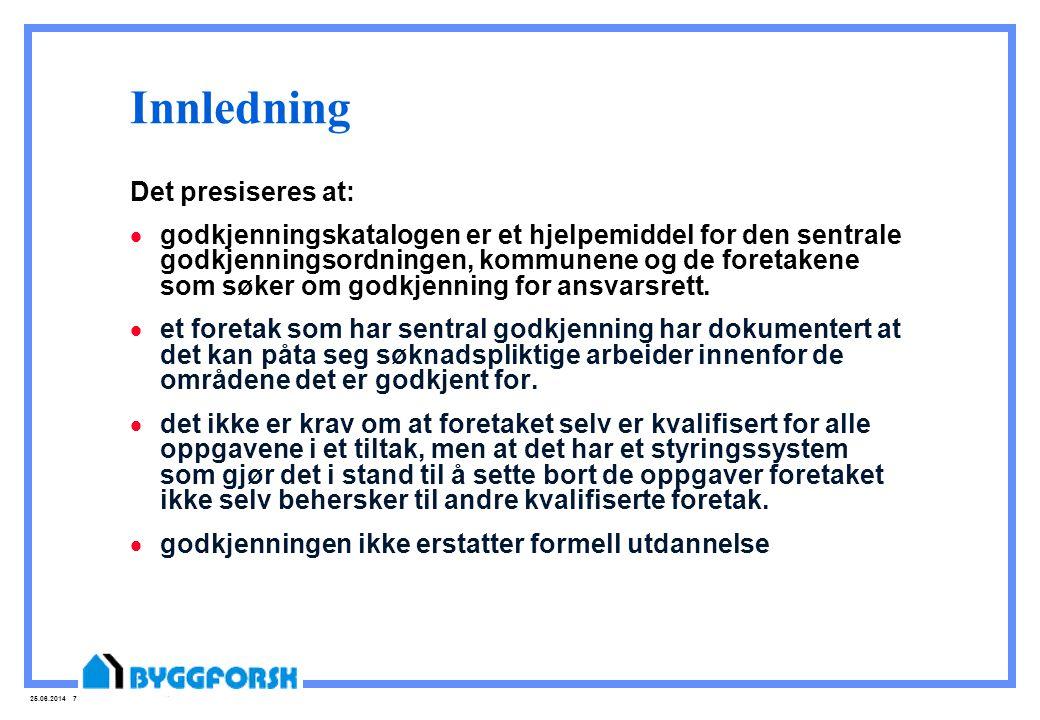 25.06.2014 7 Innledning Det presiseres at:  godkjenningskatalogen er et hjelpemiddel for den sentrale godkjenningsordningen, kommunene og de foretake