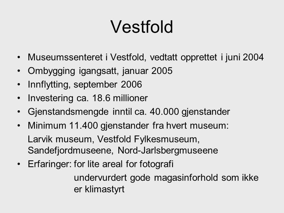 Vestfold •Museumssenteret i Vestfold, vedtatt opprettet i juni 2004 •Ombygging igangsatt, januar 2005 •Innflytting, september 2006 •Investering ca.