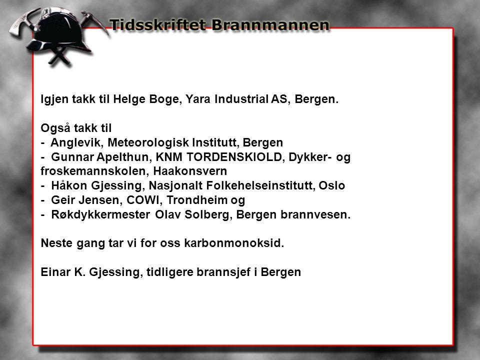 Igjen takk til Helge Boge, Yara Industrial AS, Bergen. Også takk til - Anglevik, Meteorologisk Institutt, Bergen - Gunnar Apelthun, KNM TORDENSKIOLD,