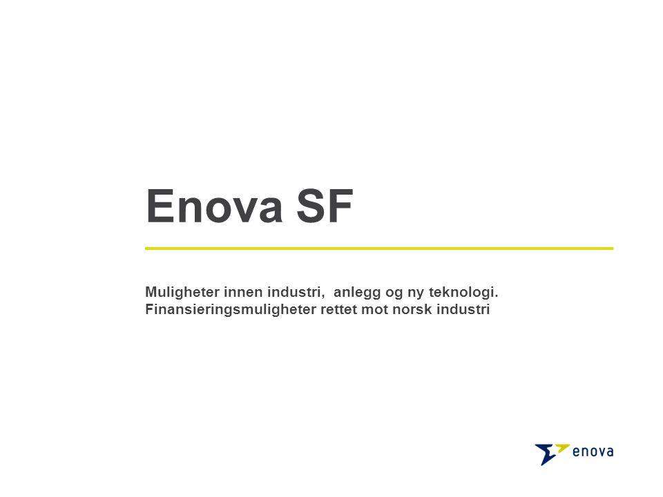 Enova SF Muligheter innen industri, anlegg og ny teknologi. Finansieringsmuligheter rettet mot norsk industri
