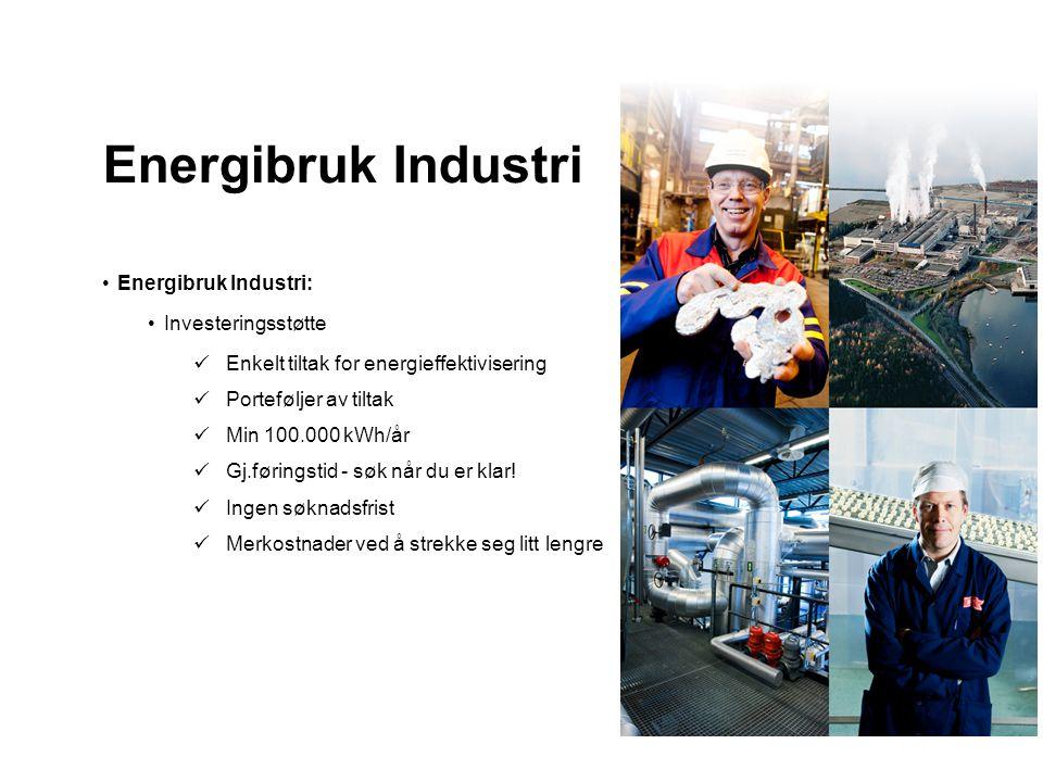 Energibruk Industri •Energibruk Industri: •Investeringsstøtte  Enkelt tiltak for energieffektivisering  Porteføljer av tiltak  Min 100.000 kWh/år 