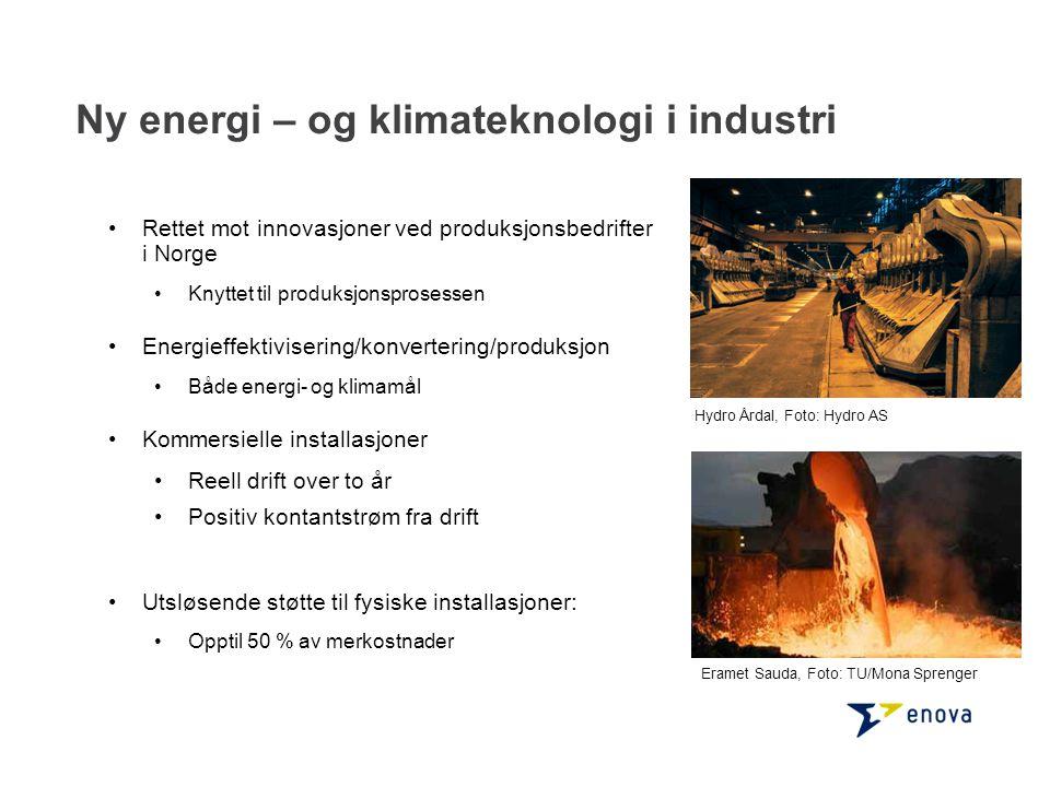 Ny energi – og klimateknologi i industri •Rettet mot innovasjoner ved produksjonsbedrifter i Norge •Knyttet til produksjonsprosessen •Energieffektivis
