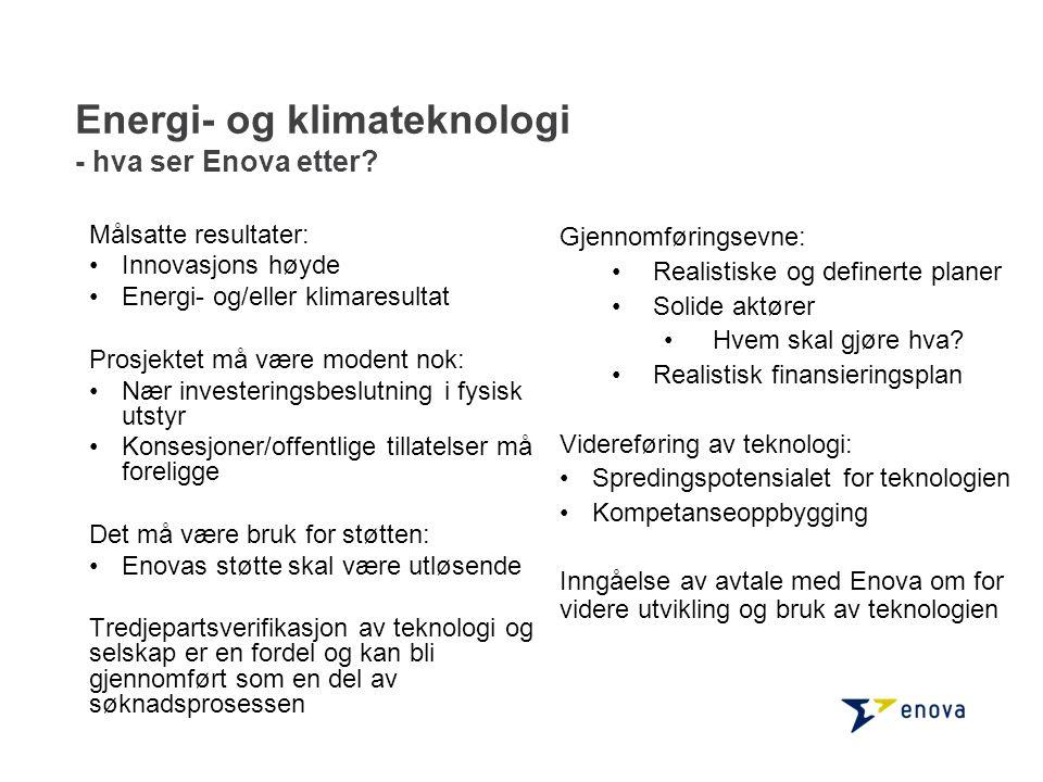 Energi- og klimateknologi - hva ser Enova etter? Målsatte resultater: •Innovasjons høyde •Energi- og/eller klimaresultat Prosjektet må være modent nok