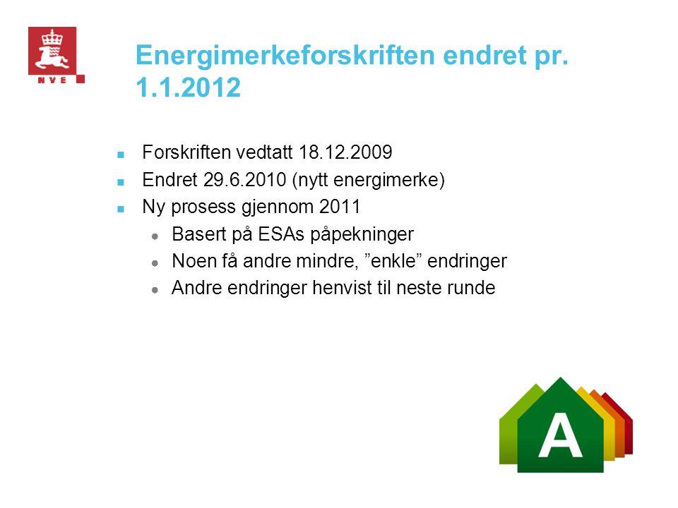 Energimerkeforskriften endret pr. 1.1.2012  Forskriften vedtatt 18.12.2009  Endret 29.6.2010 (nytt energimerke)  Ny prosess gjennom 2011 ● Basert p