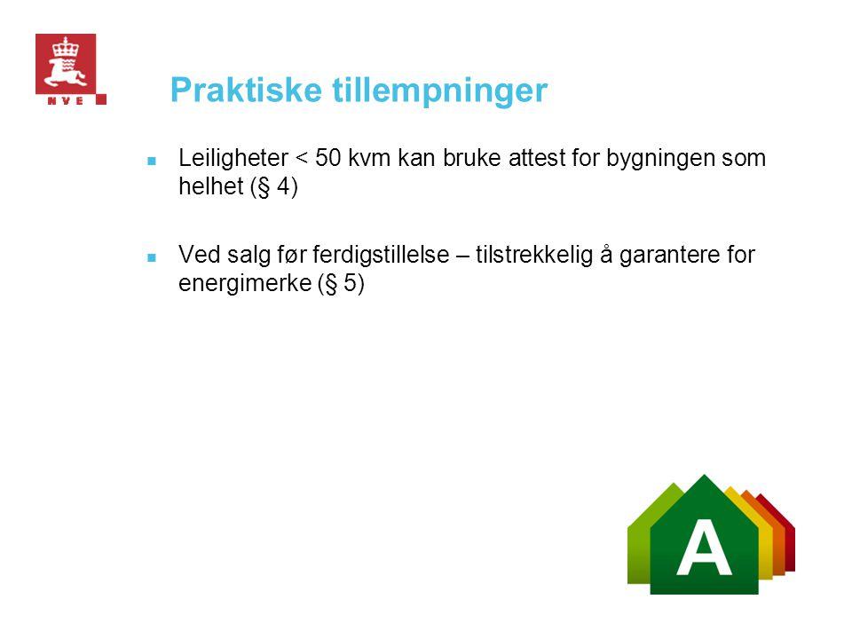 Praktiske tillempninger  Leiligheter < 50 kvm kan bruke attest for bygningen som helhet (§ 4)  Ved salg før ferdigstillelse – tilstrekkelig å garant