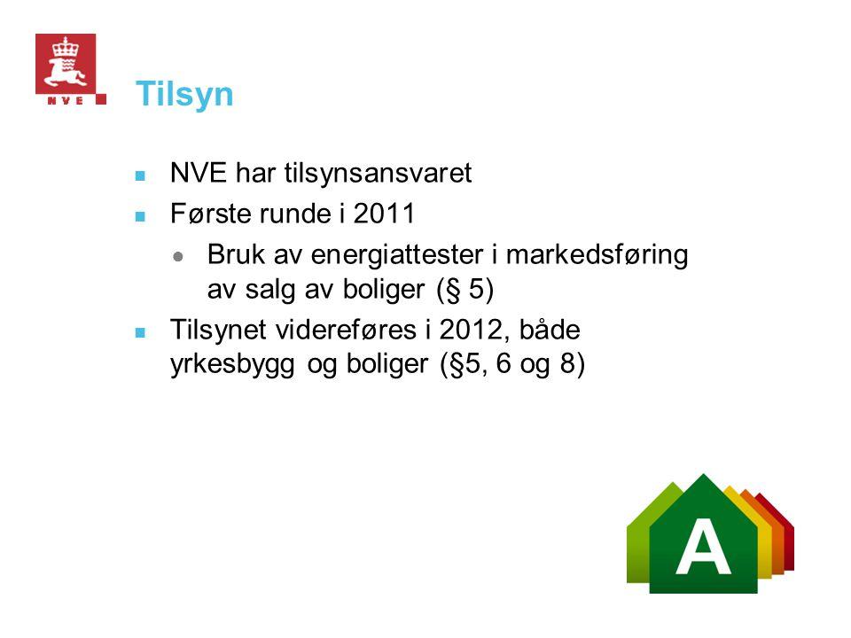 Tilsyn  NVE har tilsynsansvaret  Første runde i 2011 ● Bruk av energiattester i markedsføring av salg av boliger (§ 5)  Tilsynet videreføres i 2012