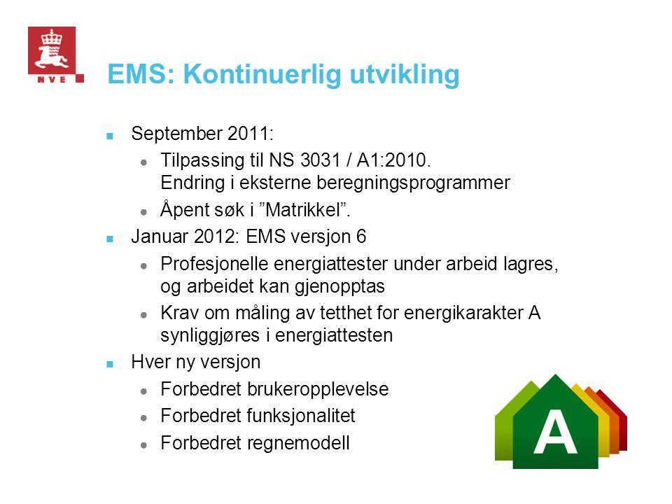"""EMS: Kontinuerlig utvikling  September 2011: ● Tilpassing til NS 3031 / A1:2010. Endring i eksterne beregningsprogrammer ● Åpent søk i """"Matrikkel"""". """
