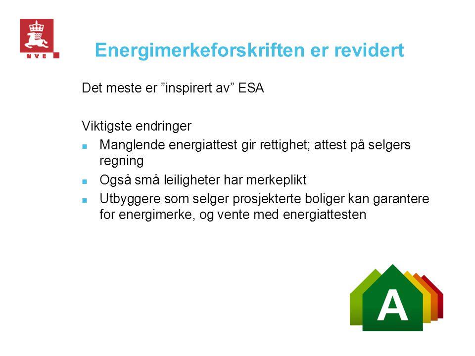"""Energimerkeforskriften er revidert Det meste er """"inspirert av"""" ESA Viktigste endringer  Manglende energiattest gir rettighet; attest på selgers regni"""