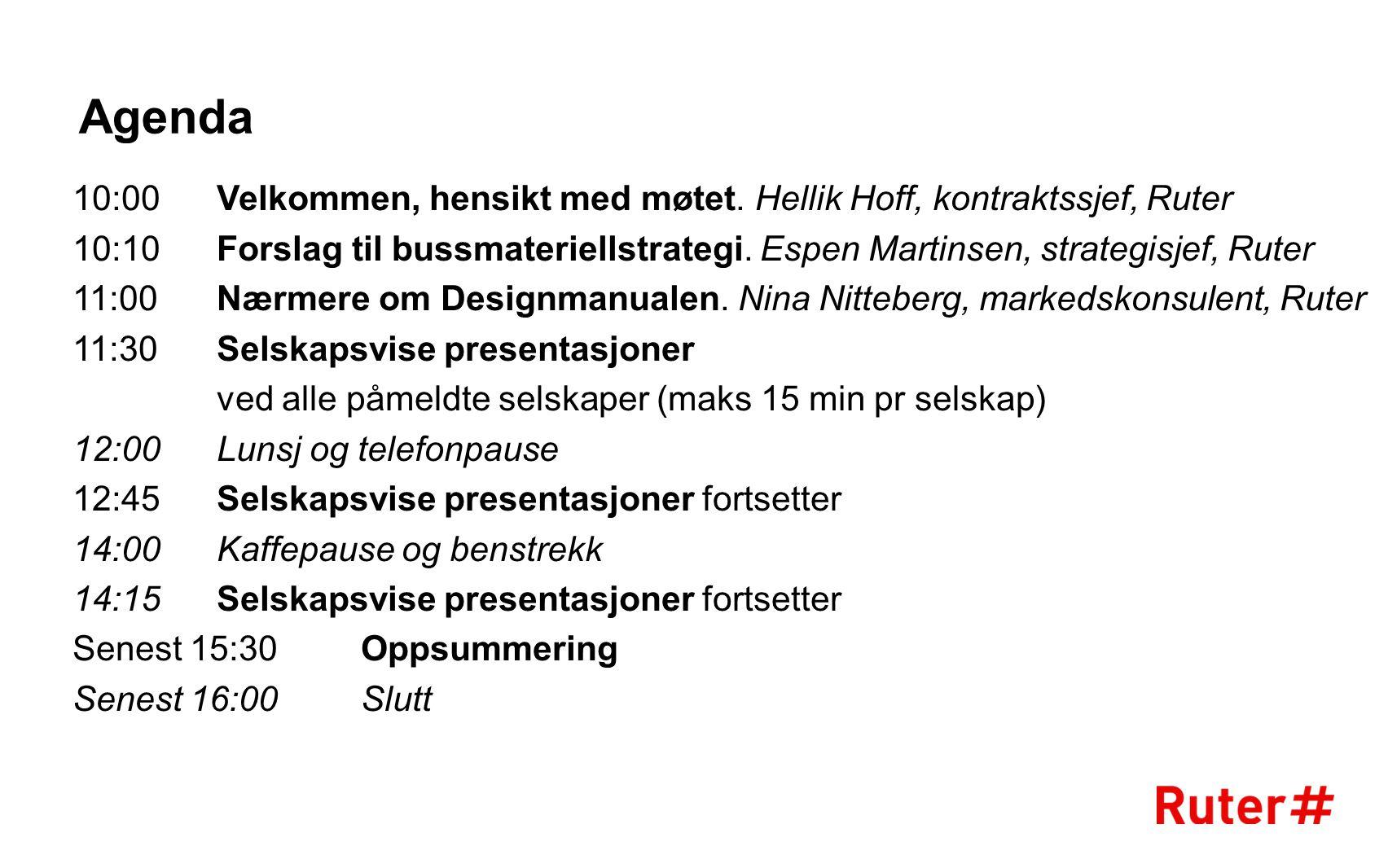 Agenda 10:00Velkommen, hensikt med møtet. Hellik Hoff, kontraktssjef, Ruter 10:10 Forslag til bussmateriellstrategi. Espen Martinsen, strategisjef, Ru