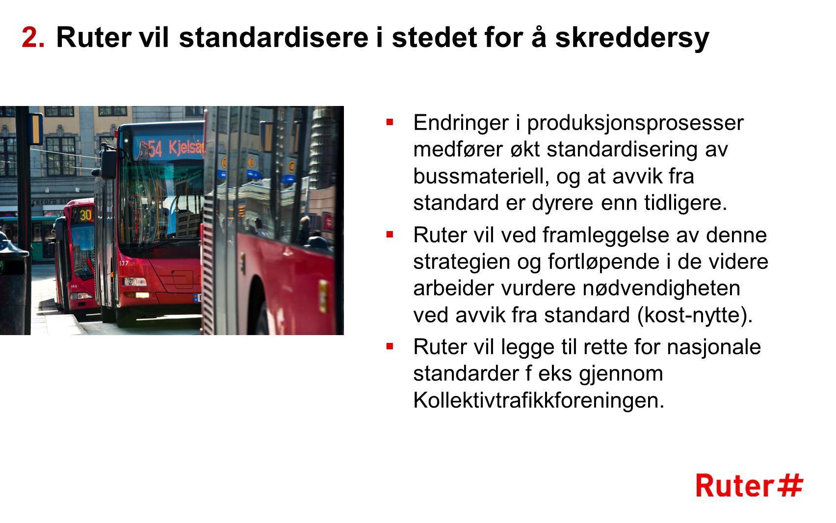 Ruter vil standardisere i stedet for å skreddersy  Endringer i produksjonsprosesser medfører økt standardisering av bussmateriell, og at avvik fra st
