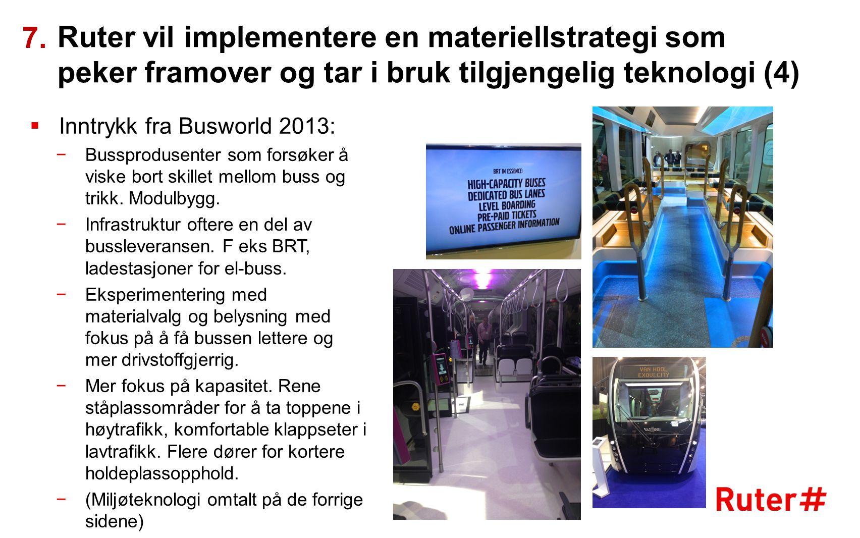 Ruter vil implementere en materiellstrategi som peker framover og tar i bruk tilgjengelig teknologi (4) 7.  Inntrykk fra Busworld 2013: −Bussprodusen