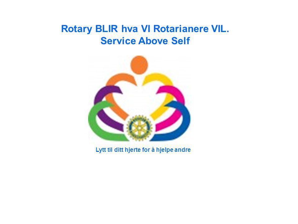 Lytt til ditt hjerte for å hjelpe andre Rotary BLIR hva VI Rotarianere VIL. Service Above Self