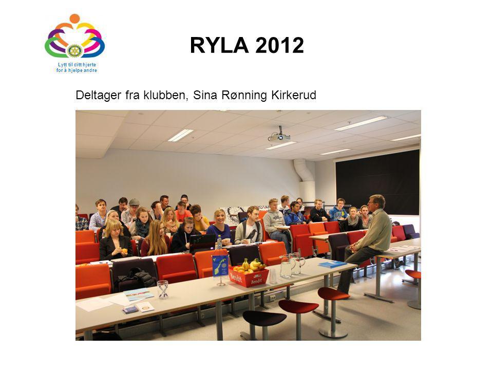 RYLA 2012 Lytt til ditt hjerte for å hjelpe andre Deltager fra klubben, Sina Rønning Kirkerud