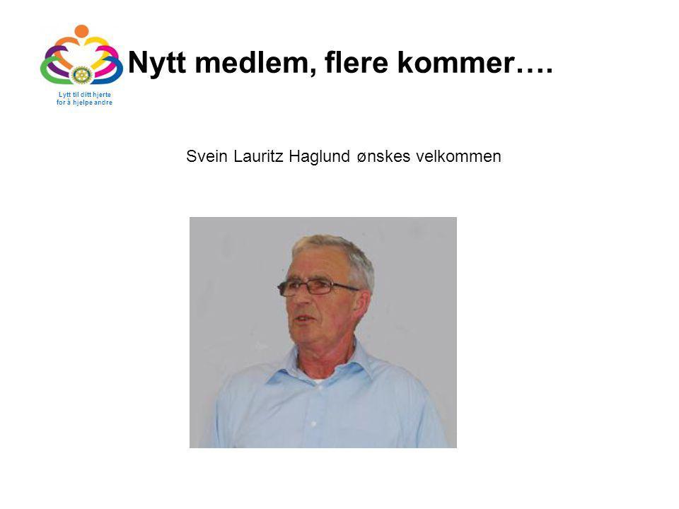 Nytt medlem, flere kommer…. Lytt til ditt hjerte for å hjelpe andre Svein Lauritz Haglund ønskes velkommen