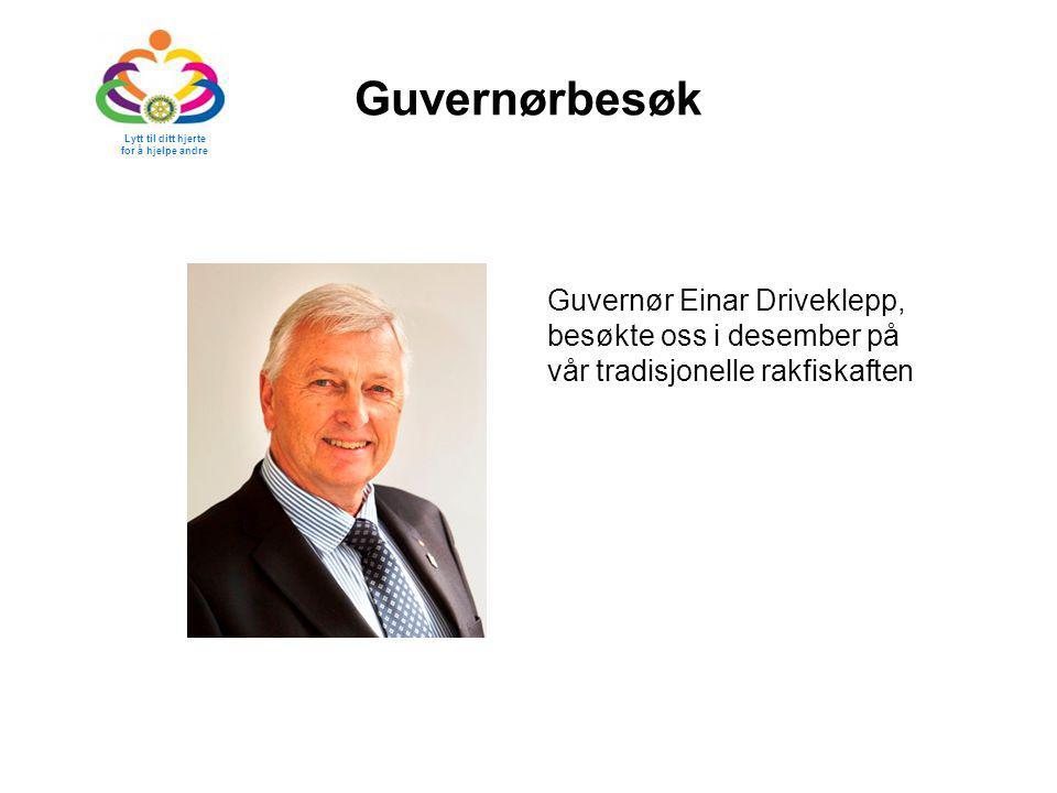 Guvernørbesøk Lytt til ditt hjerte for å hjelpe andre Guvernør Einar Driveklepp, besøkte oss i desember på vår tradisjonelle rakfiskaften