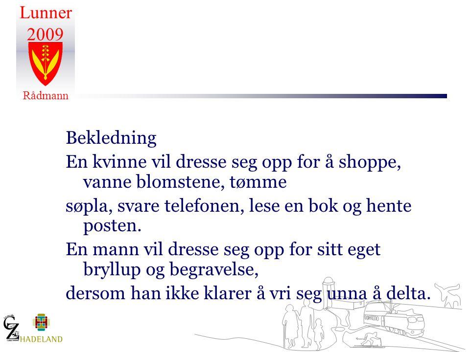 Lunner 2009 Rådmann Bekledning En kvinne vil dresse seg opp for å shoppe, vanne blomstene, tømme søpla, svare telefonen, lese en bok og hente posten.