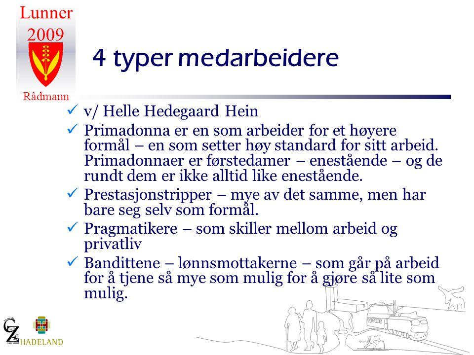 Lunner 2009 Rådmann 4 typer medarbeidere  v/ Helle Hedegaard Hein  Primadonna er en som arbeider for et høyere formål – en som setter høy standard f