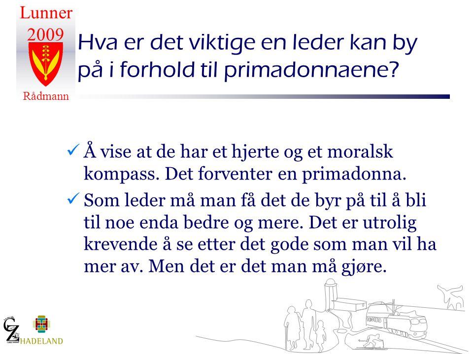 Lunner 2009 Rådmann Hva er det viktige en leder kan by på i forhold til primadonnaene?  Å vise at de har et hjerte og et moralsk kompass. Det forvent