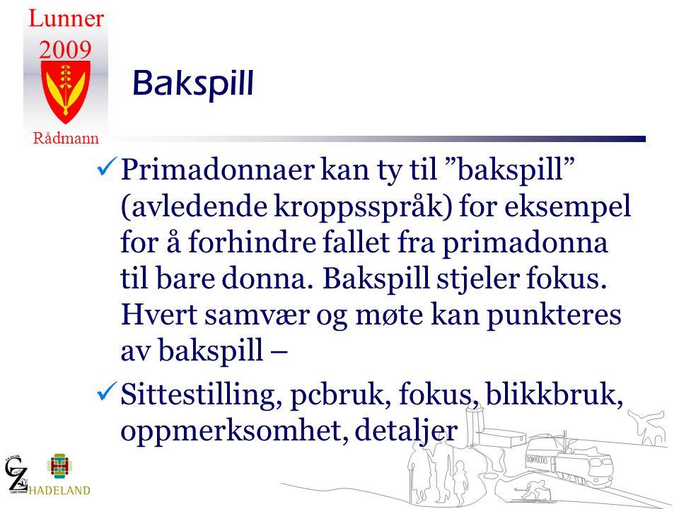 Lunner 2009 Rådmann Bakspill  Primadonnaer kan ty til bakspill (avledende kroppsspråk) for eksempel for å forhindre fallet fra primadonna til bare donna.