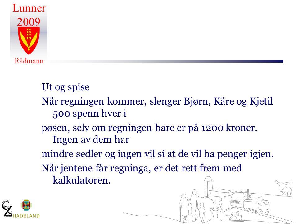 Lunner 2009 Rådmann Ut og spise Når regningen kommer, slenger Bjørn, Kåre og Kjetil 500 spenn hver i pøsen, selv om regningen bare er på 1200 kroner.