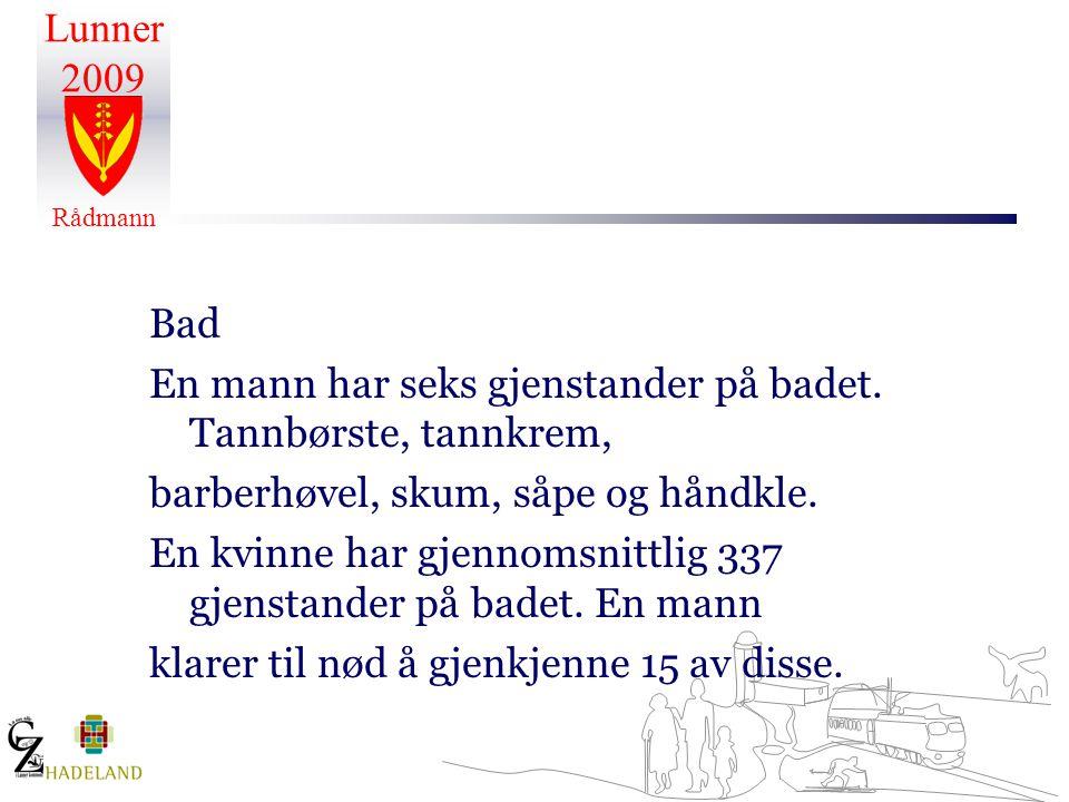 Lunner 2009 Rådmann Bad En mann har seks gjenstander på badet. Tannbørste, tannkrem, barberhøvel, skum, såpe og håndkle. En kvinne har gjennomsnittlig